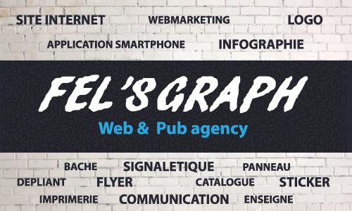 Fel's graph web & pub agency Votre prestataire pour toute votre communication